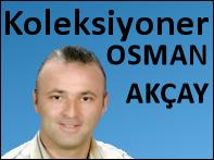 Koleksiyoner Osman Akçay
